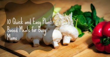 Plant Based Meals Busy Moms