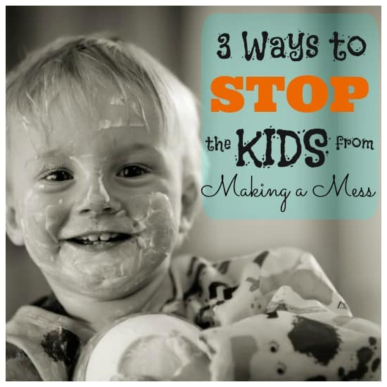 3 Easy Ways to Prevent your Kids from Making a Mess