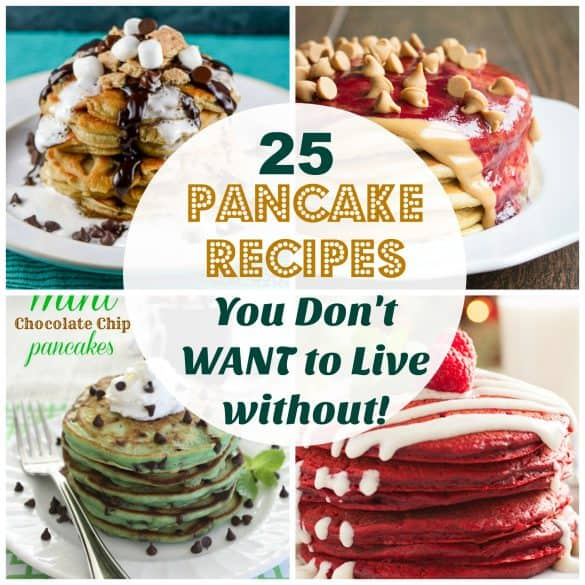 25 pancake recipes you dont want to live without