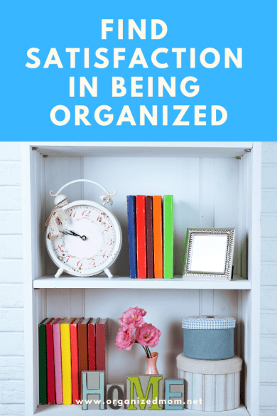 Find Satisfaction in Being Organized